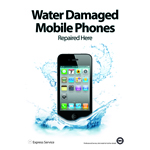 A2 Water Damaged Mobile Phones Repaired Here Poster - Splash  (shipped separately to UK only)